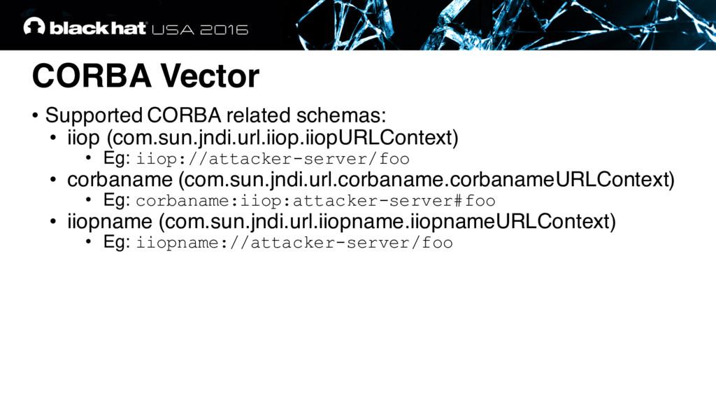 CORBA Vector • Supported CORBA related schemas:...