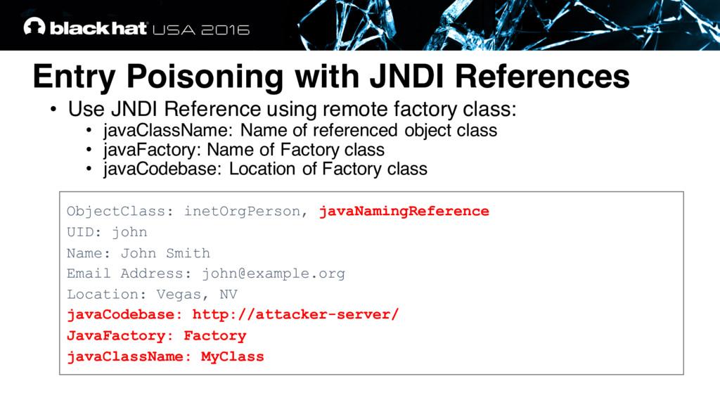 Entry Poisoning with JNDI References • Use JNDI...