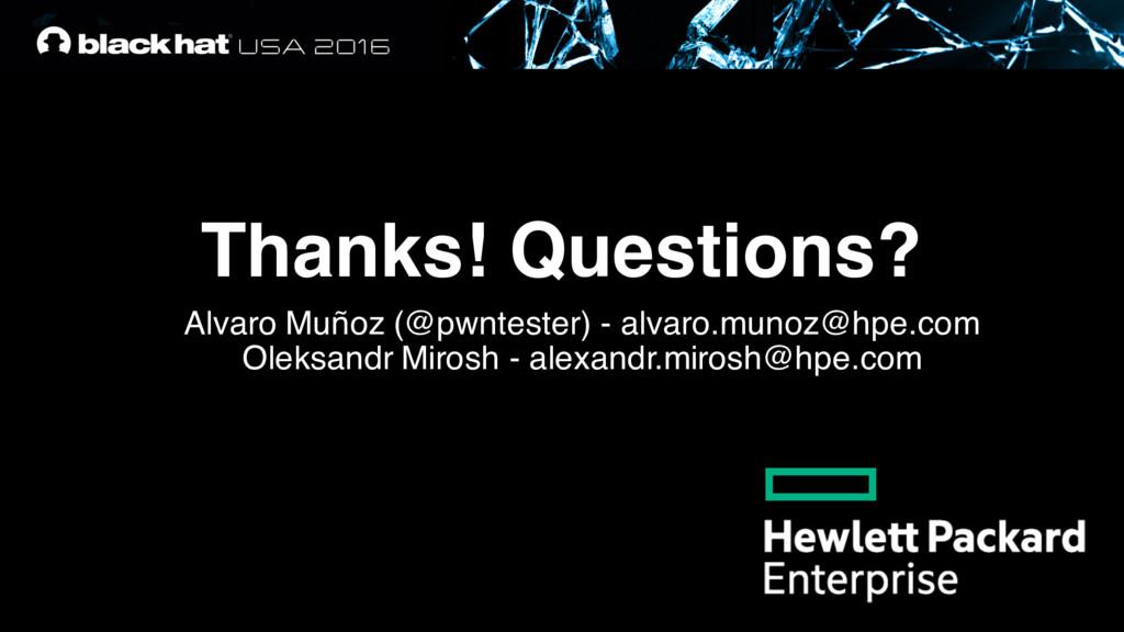 Thanks! Questions? Alvaro Muñoz (@pwntester) - ...