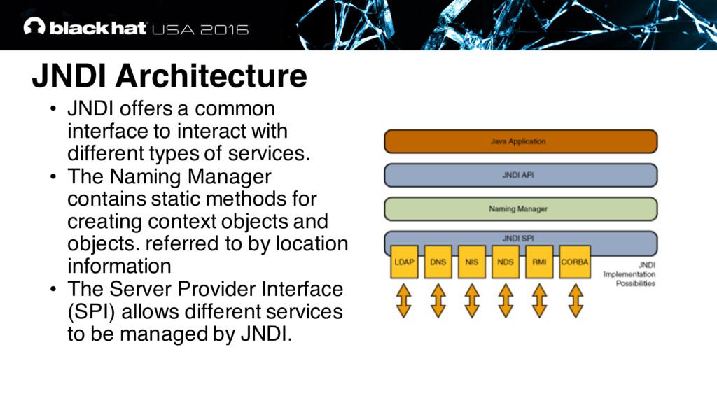 JNDI Architecture • JNDI offers a common interf...