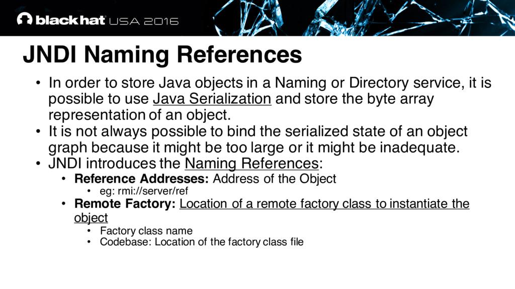 JNDI Naming References • In order to store Java...
