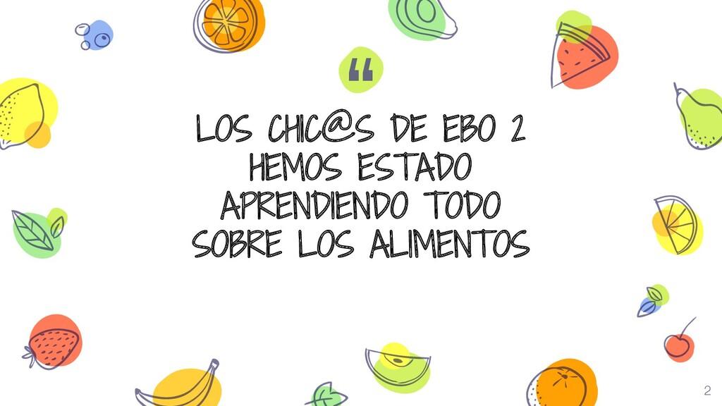 """"""" LOS CHIC@S DE EBO 2 HEMOS ESTADO APRENDIENDO ..."""