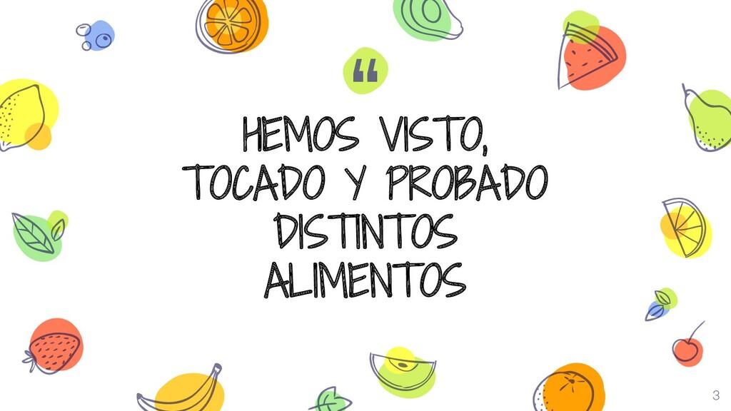 """"""" HEMOS VISTO, TOCADO Y PROBADO DISTINTOS ALIME..."""
