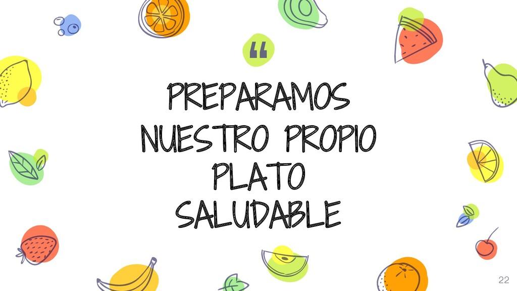 """"""" PREPARAMOS NUESTRO PROPIO PLATO SALUDABLE 22"""
