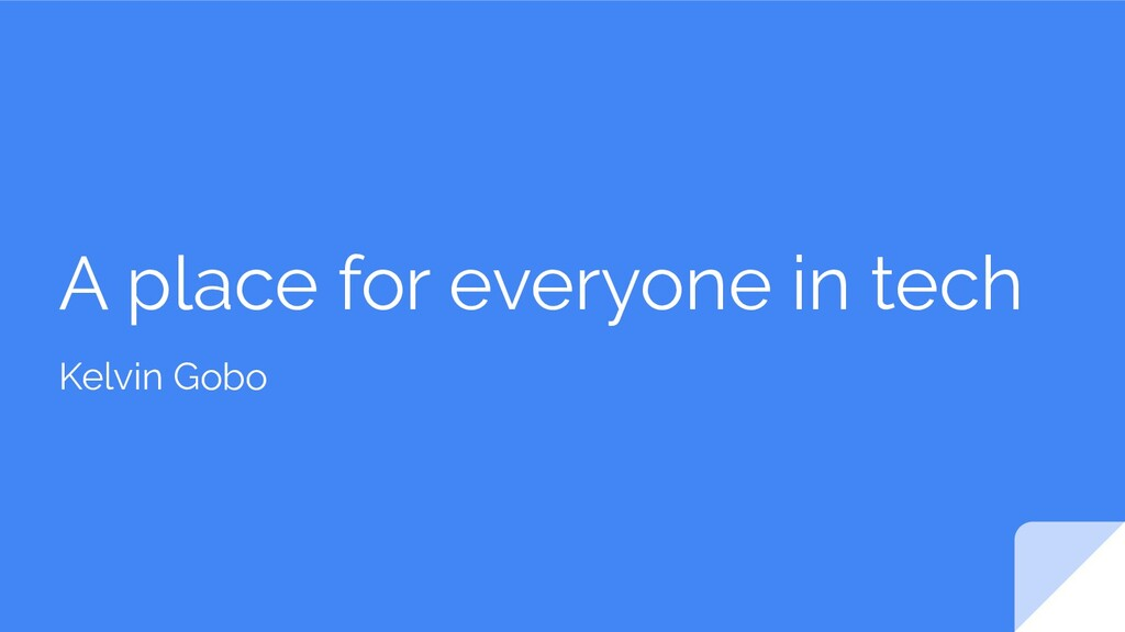 A place for everyone in tech Kelvin Gobo