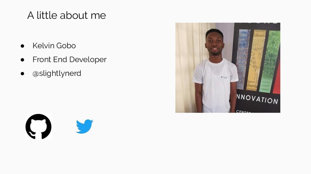 ● Kelvin Gobo ● Front End Developer ● @slightly...