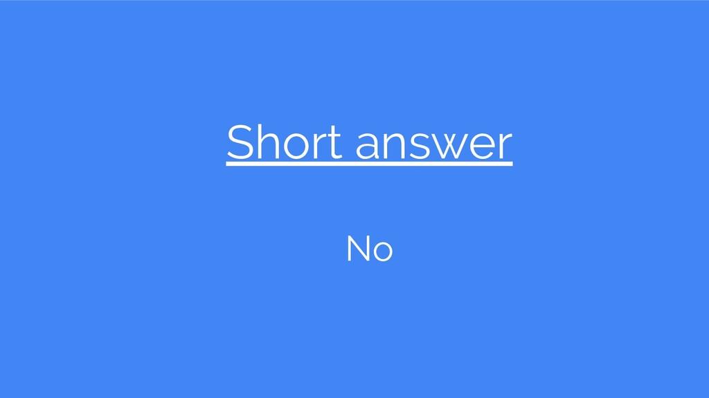 Short answer No