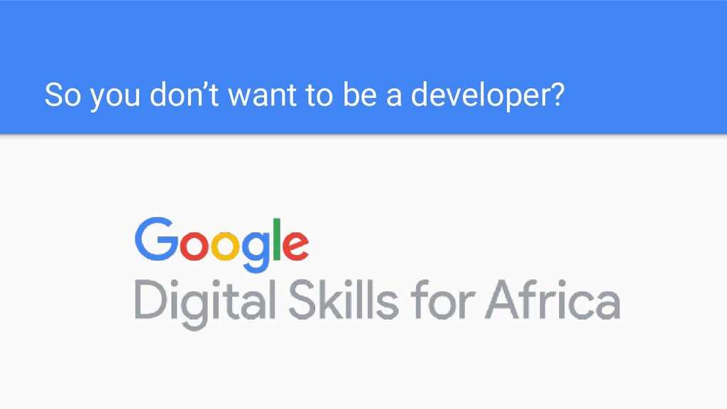 So you don't want to be a developer?