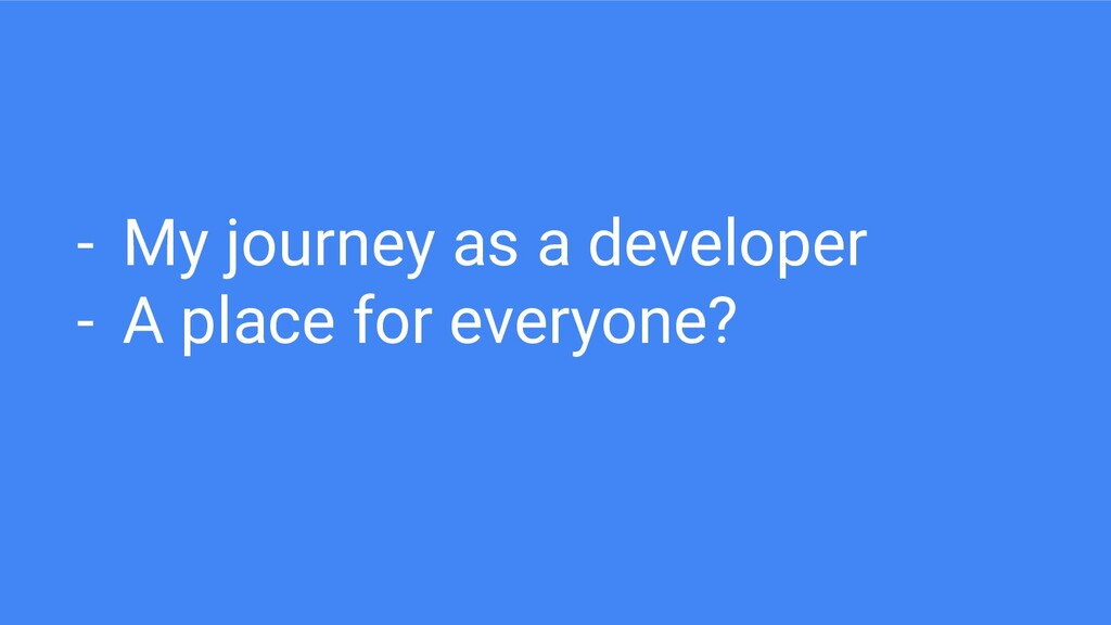 - My journey as a developer - A place for every...