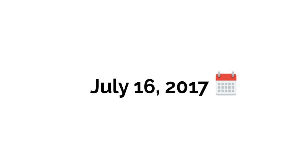 July 16, 2017