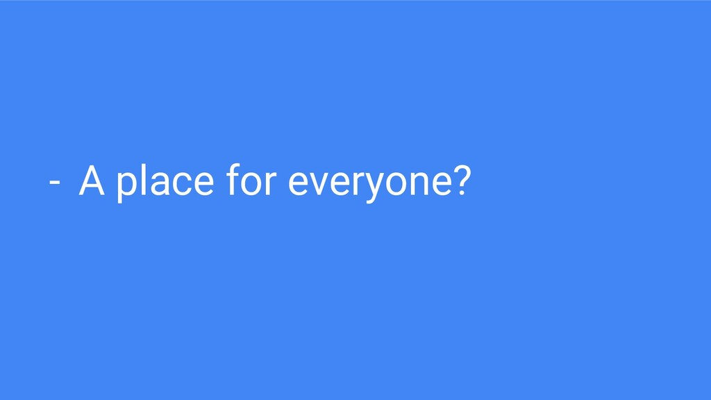 - A place for everyone?