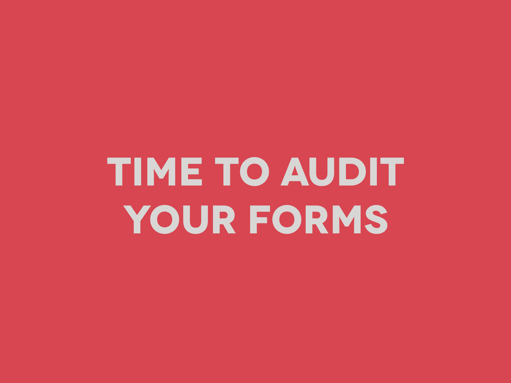 Time to Audit your forms