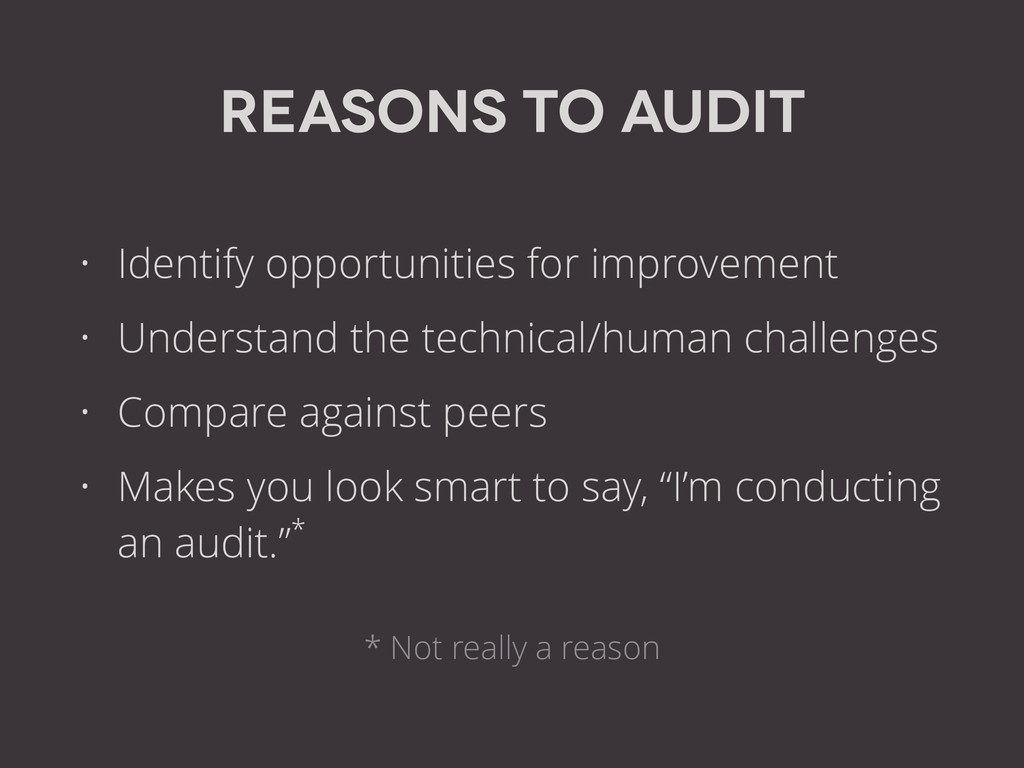 Reasons to audit • Identify opportunities for i...