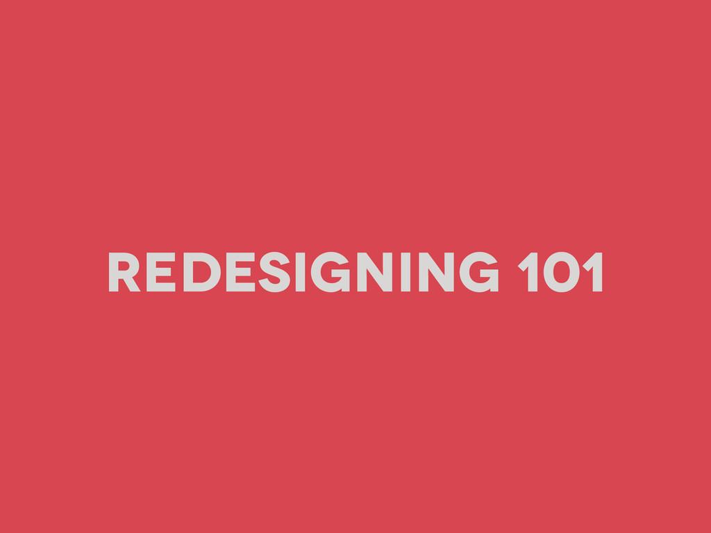 Redesigning 101
