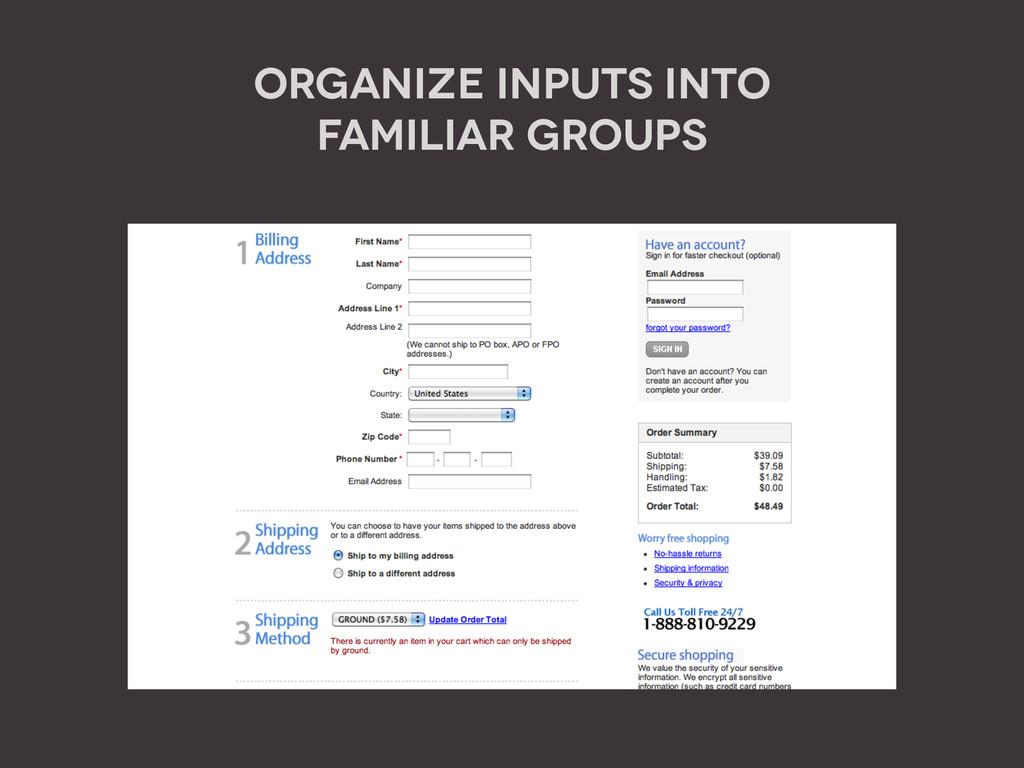 Organize Inputs into  Familiar Groups