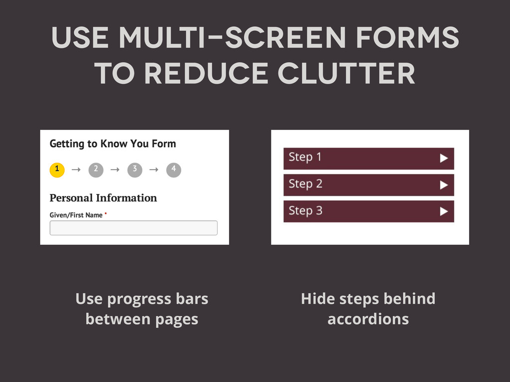 Use Multi-screen Forms to Reduce Clutter ! ! ! ...