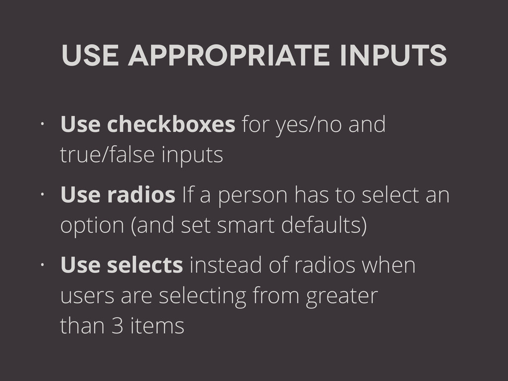 Use appropriate inputs • Use checkboxes for yes...