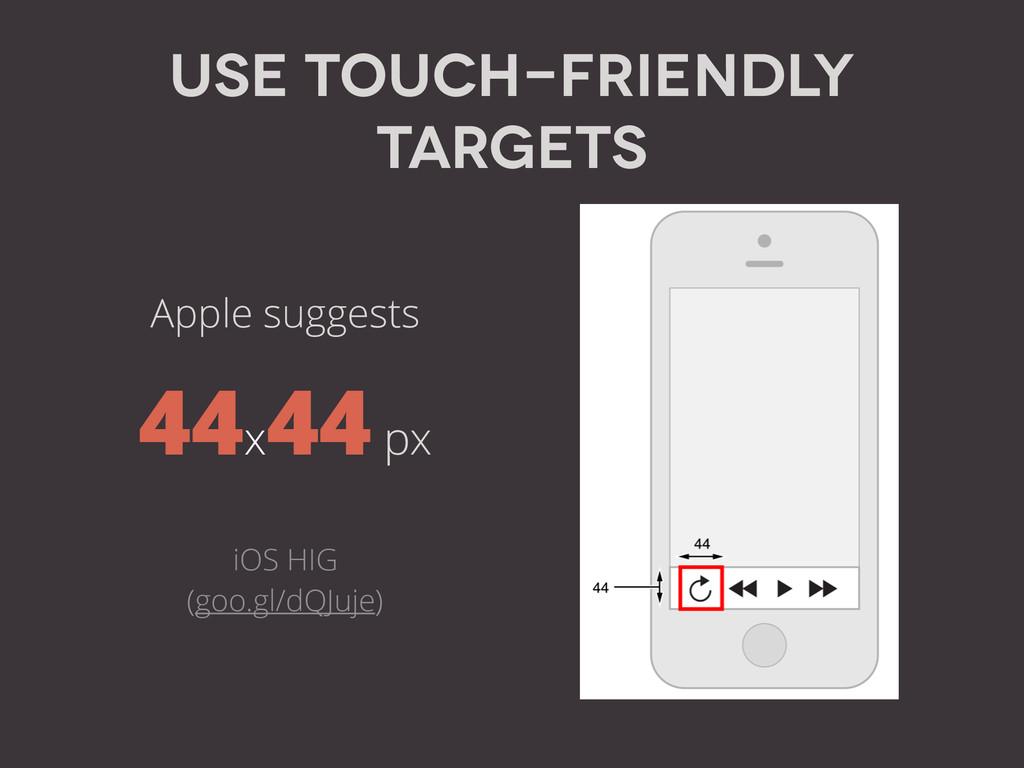 Apple suggests 44x 44 px ! iOS HIG (goo.gl/dQJ...