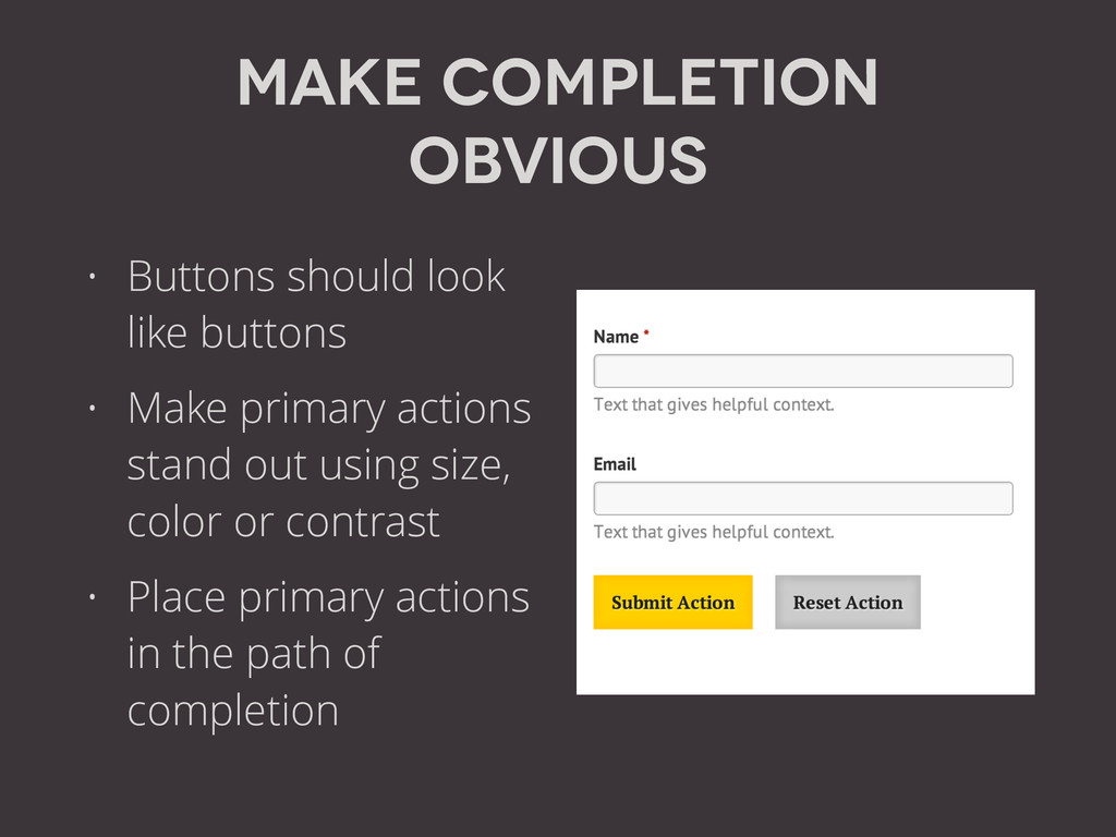 Make Completion Obvious • Buttons should look l...
