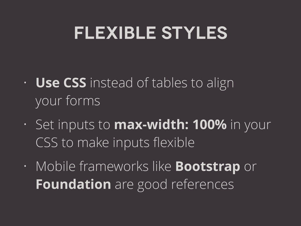 Flexible Styles • Use CSS instead of tables to ...