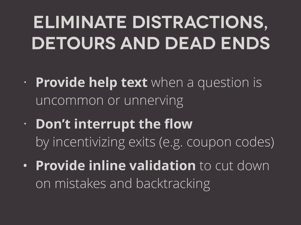 Eliminate distractions, detours and Dead ends •...