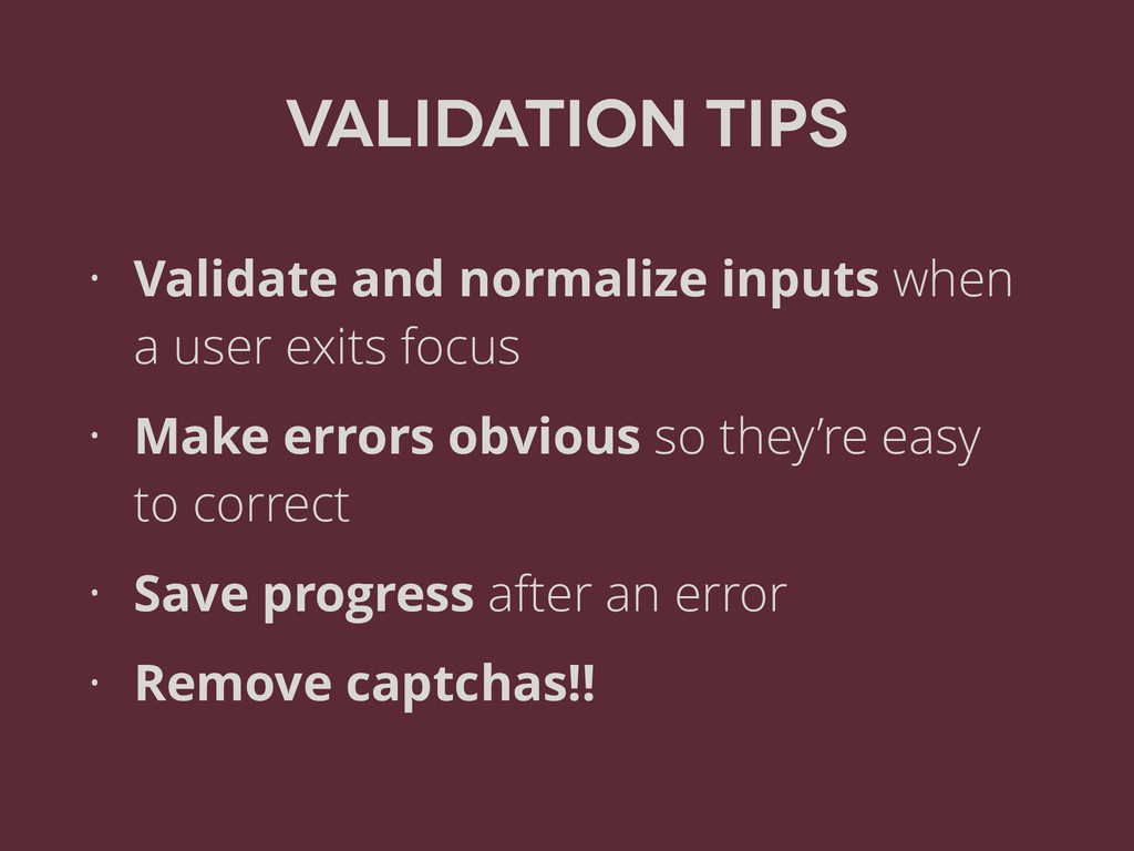 Validation Tips • Validate and normalize inputs...