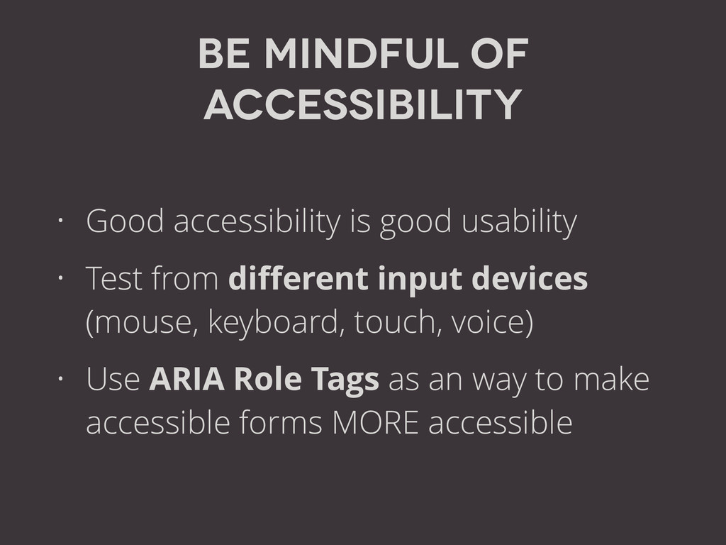 Be mindful of accessibility • Good accessibilit...