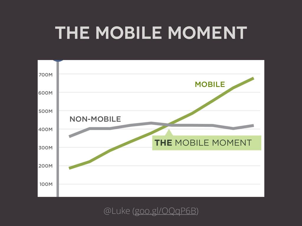 The Mobile Moment @Luke (goo.gl/OQqP6B)