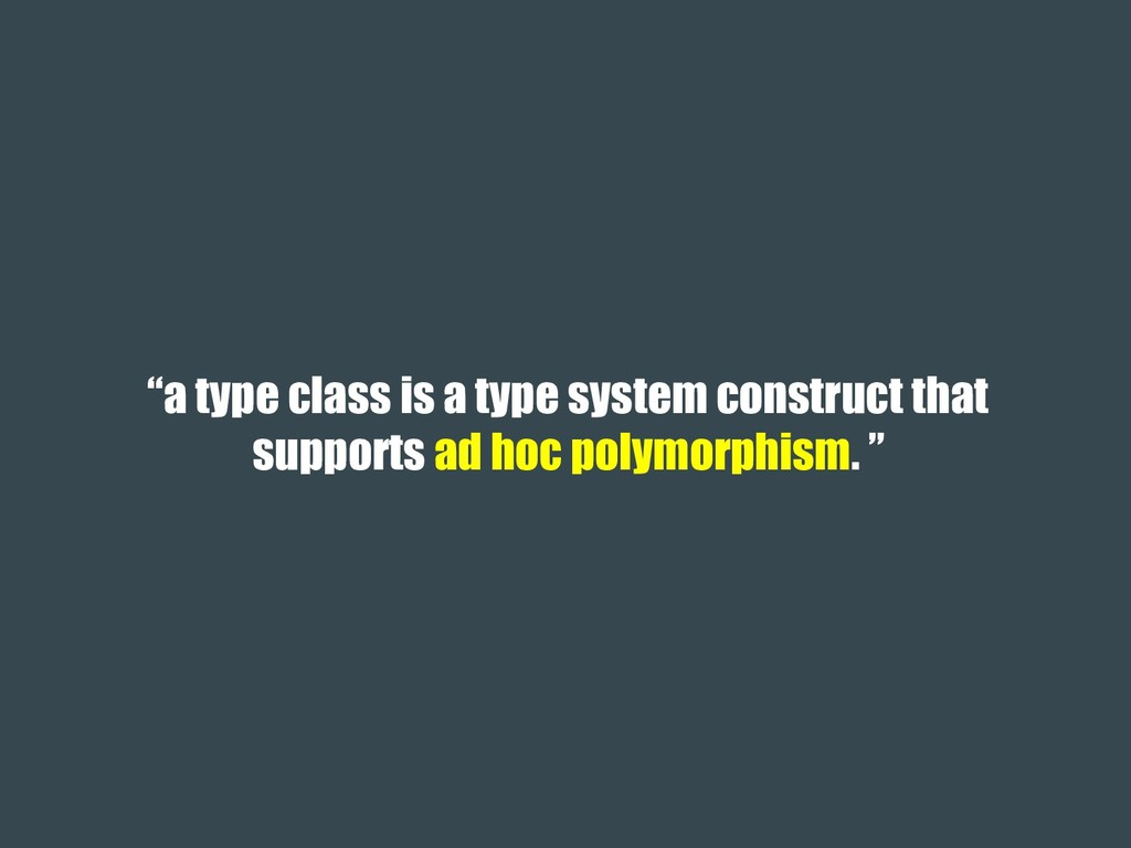 """""""a type class is a type system construct that s..."""