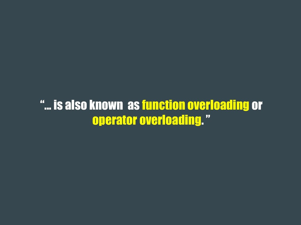"""""""... is also known as function overloading or o..."""