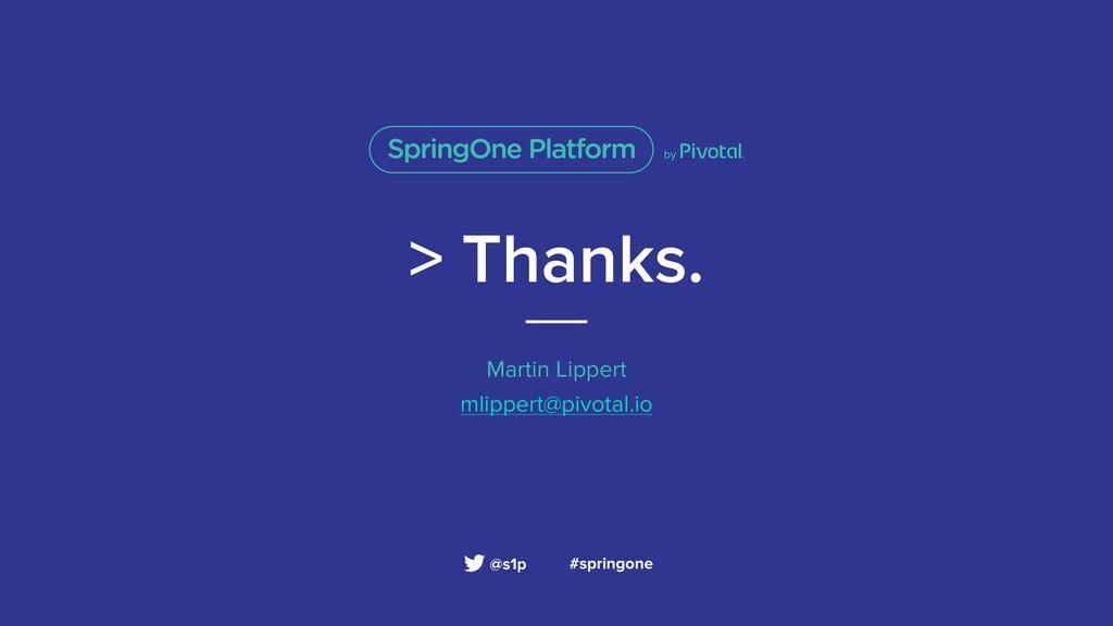 > Thanks. Martin Lippert mlippert@pivotal.io #s...