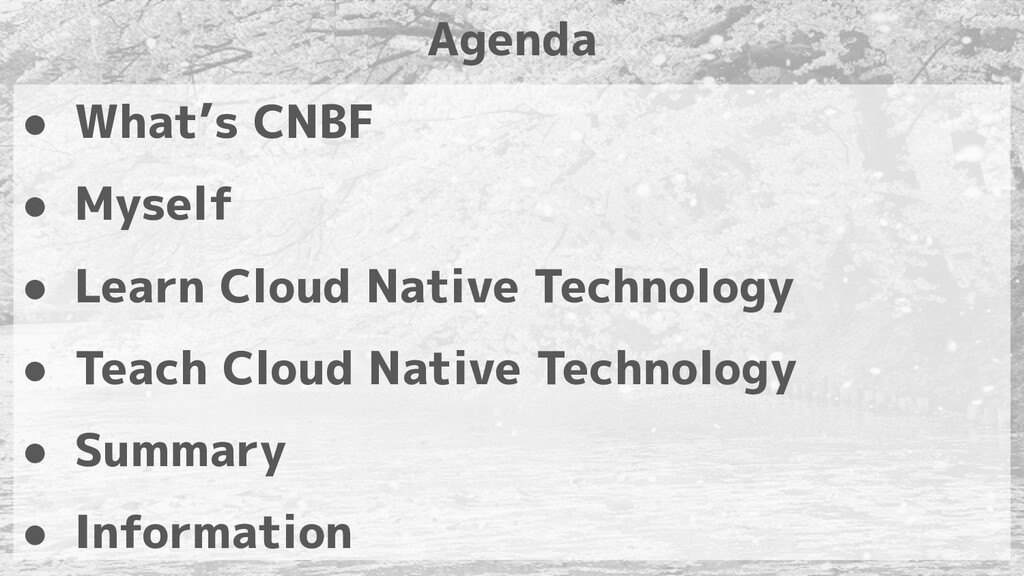 ● What's CNBF ● Myself ● Learn Cloud Native Tec...