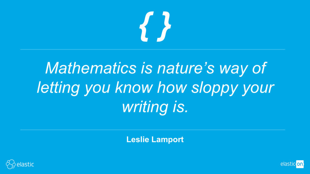 Leslie Lamport { } Mathematics is nature's way ...