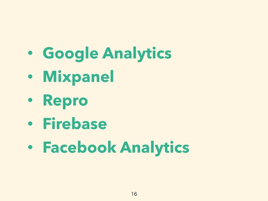 • Google Analytics • Mixpanel • Repro • Firebas...