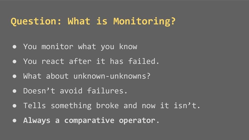 ● You monitor what you know ● You react after i...