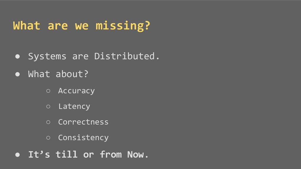 ● Systems are Distributed. ● What about? ○ Accu...
