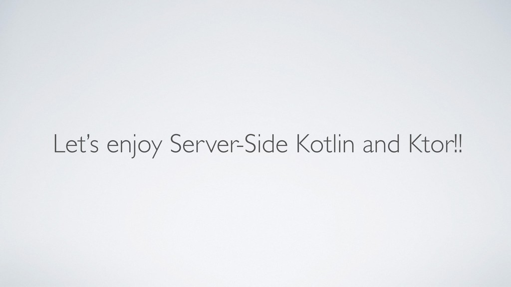 Let's enjoy Server-Side Kotlin and Ktor!!