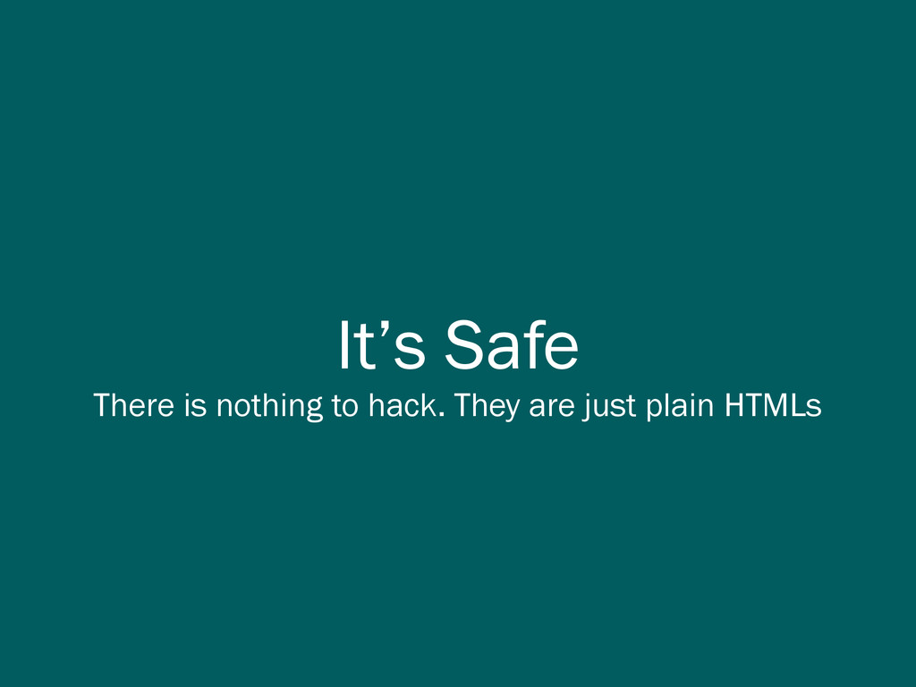 It's Safe There is nothing to hack. They are ju...