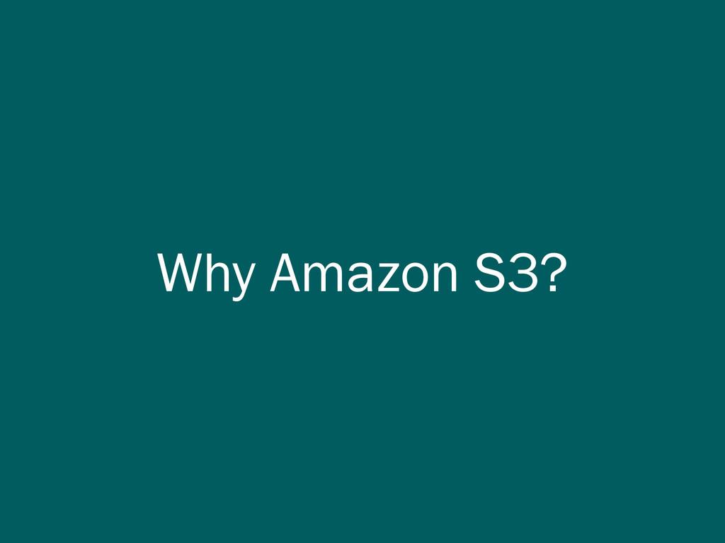 Why Amazon S3?