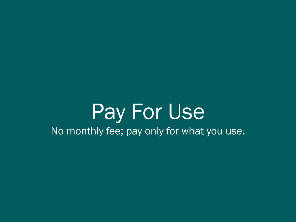 Pay For Use No monthly fee; pay only for what y...