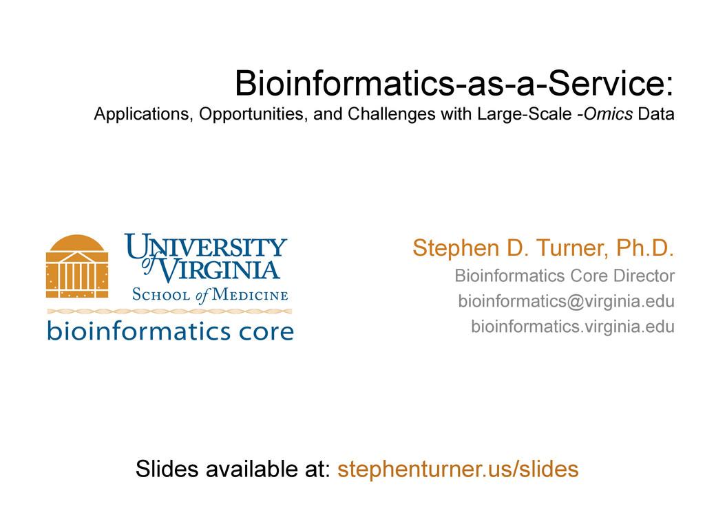 Bioinformatics-as-a-Service: Applications, Oppo...