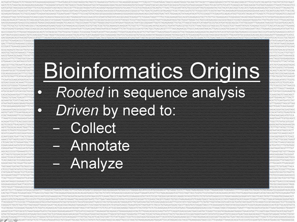 Bioinformatics Origins • Rooted in sequence an...
