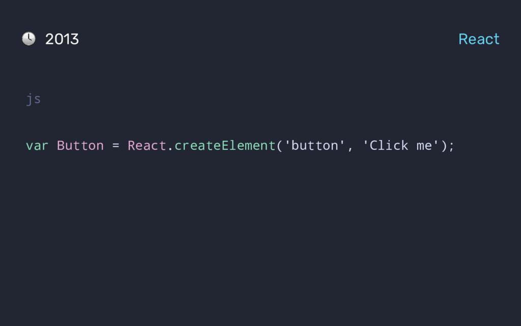 js var Button = React.createElement('button', '...