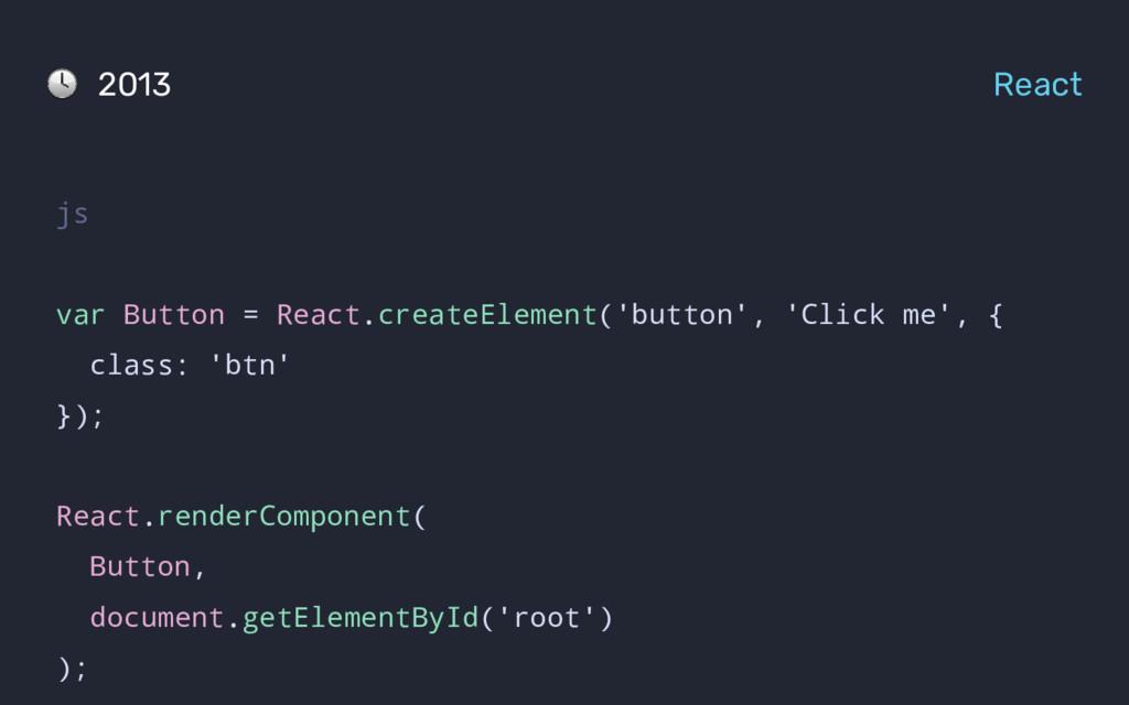 2013 React js var Button = React.createElement(...