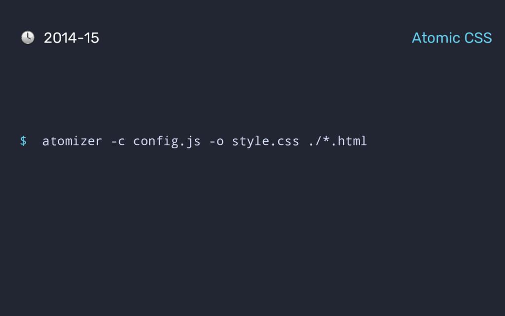 $ atomizer -c config.js -o style.css ./*.html 2...
