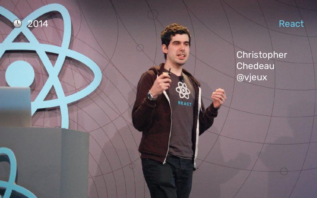 Christopher Chedeau @vjeux 2014 React