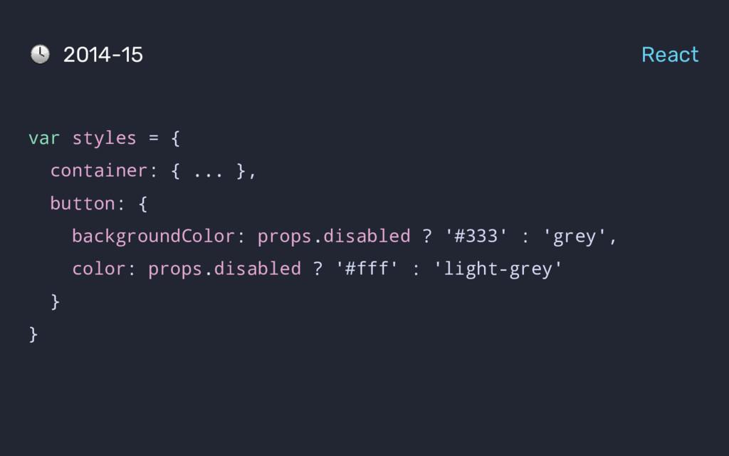 var styles = { container: { ... }, button: { ba...
