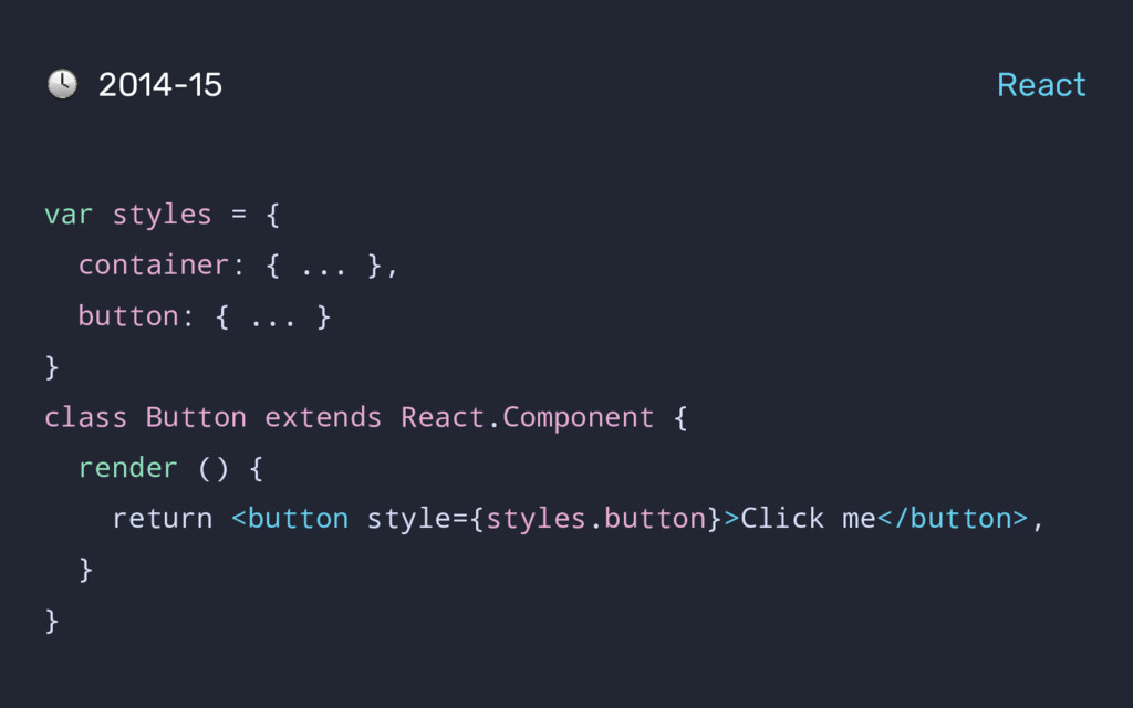 var styles = { container: { ... }, button: { .....