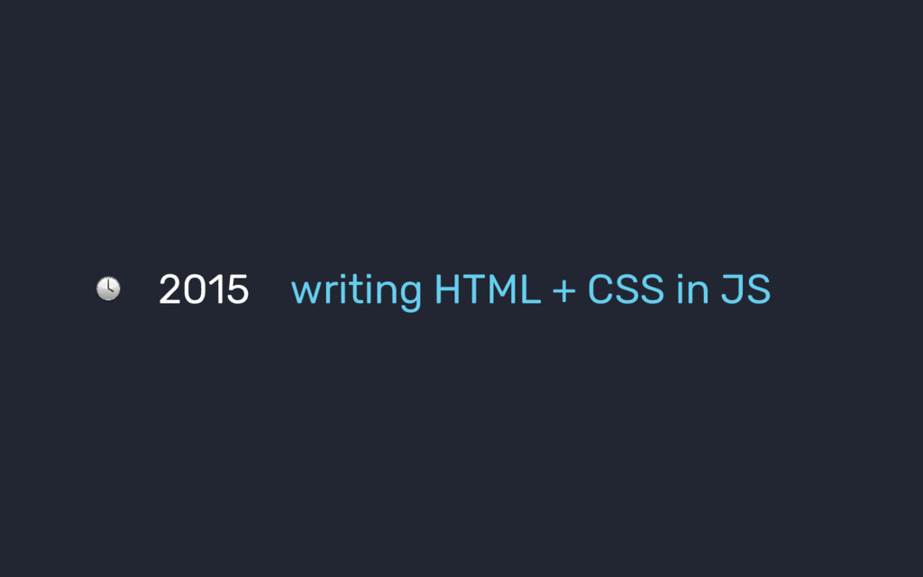 2015 writing HTML + CSS in JS