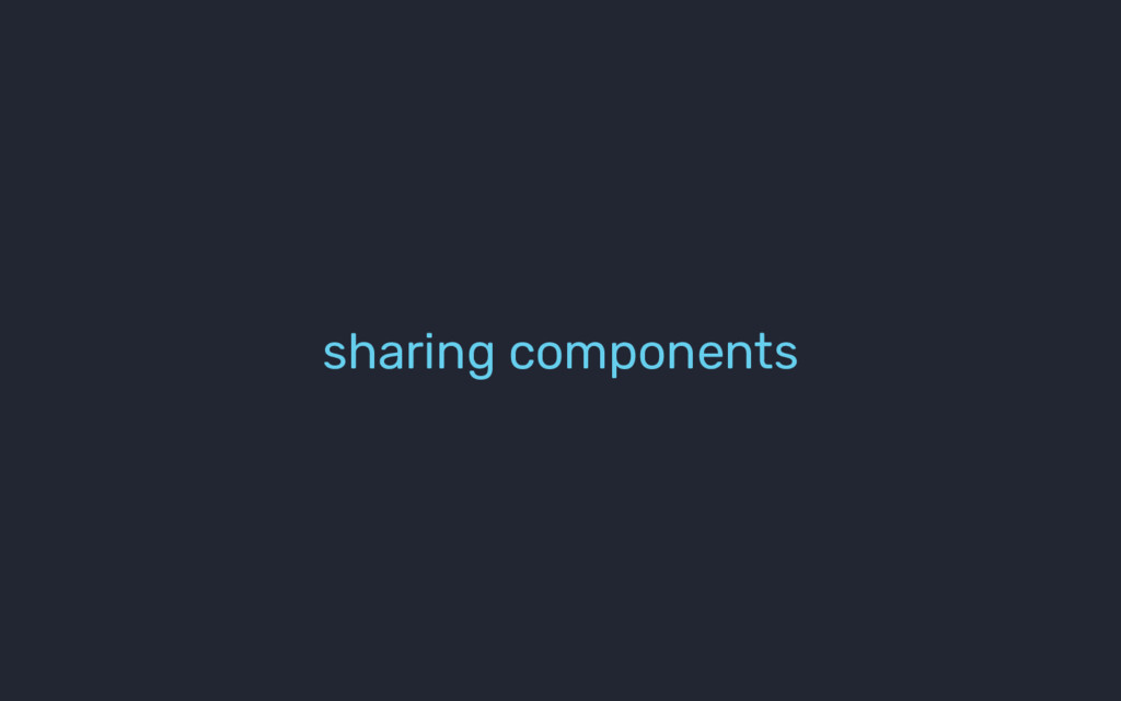 sharing components